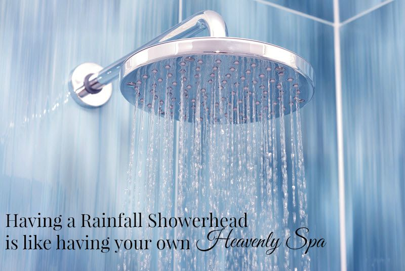 Having a Rainfall Showerhead is like having your own Heavenly Spa